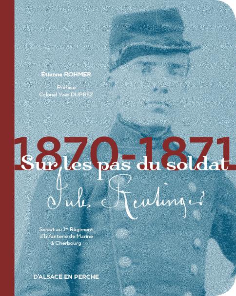Couverture 1870-1871 sur les pas du soldat Jules Reutinger